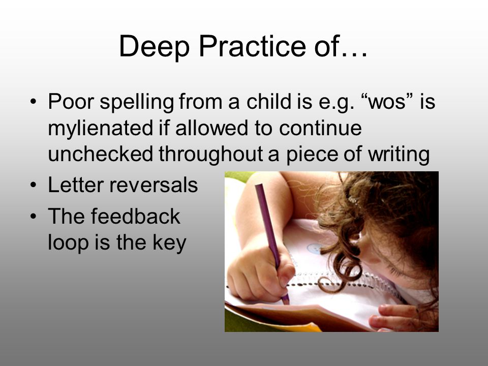 Deep Practice of… Poor spelling from a child is e.g.