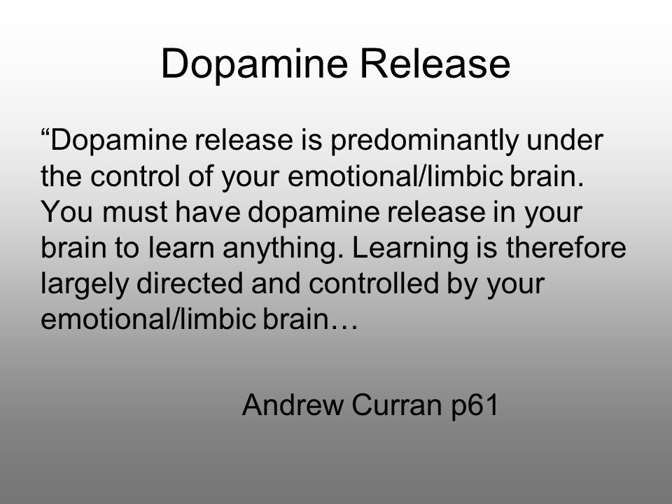 Dopamine Release Dopamine release is predominantly under the control of your emotional/limbic brain.