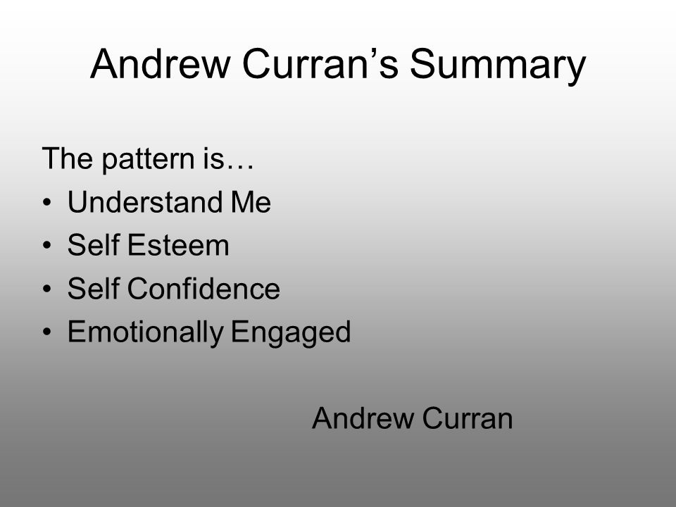 Andrew Curran's Summary The pattern is… Understand Me Self Esteem Self Confidence Emotionally Engaged Andrew Curran