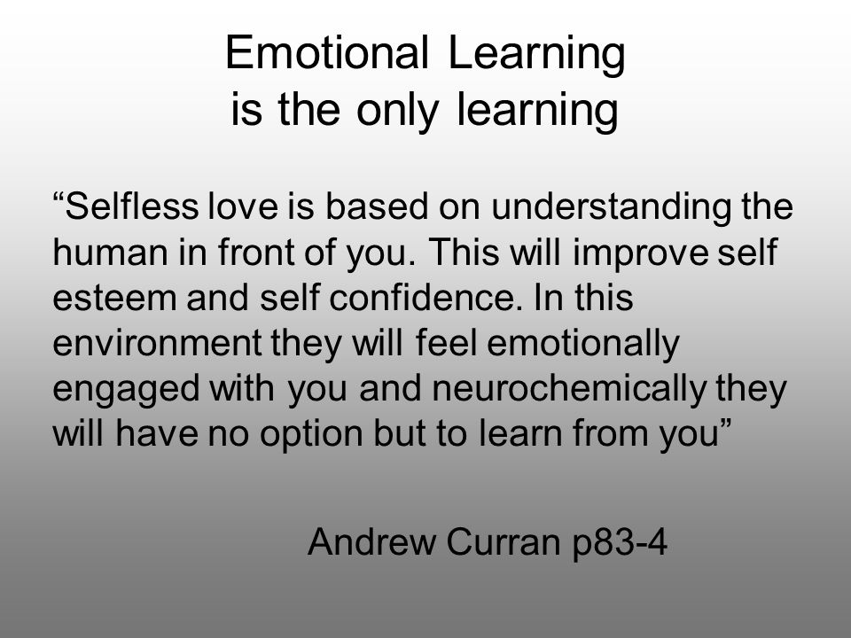 Emotional Learning is the only learning Selfless love is based on understanding the human in front of you.