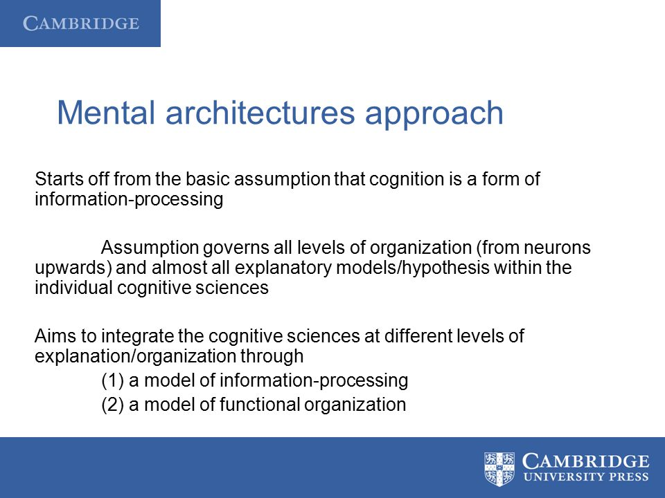 Mental architecture A mental architecture is a model of how the mind is organized and how it works to process information 1)In what format does a cognitive system carry information.