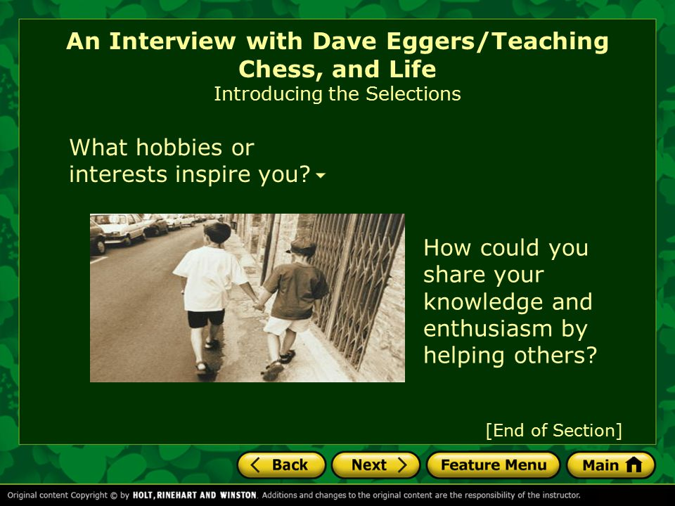 The magazine article An Interview with Dave Eggers is a primary source, a firsthand account or document in which the writer shares his or her experiences opinions and ideas An Interview with Dave Eggers/Teaching Chess, and Life Informational Text Focus: Evaluating Primary Sources