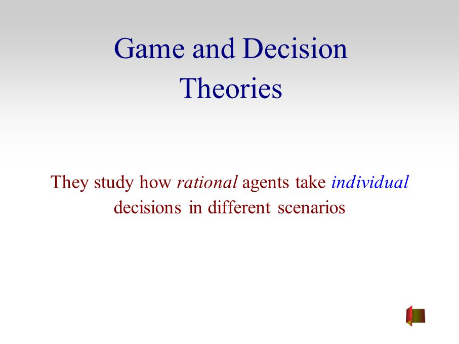 Game and Decision Theories They study how rational agents take individual decisions in different scenarios