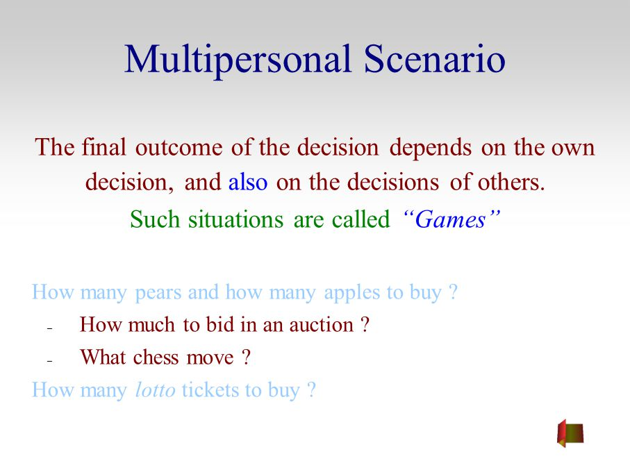 Multipersonal Scenario The final outcome of the decision depends on the own decision, and also on the decisions of others. Such situations are called