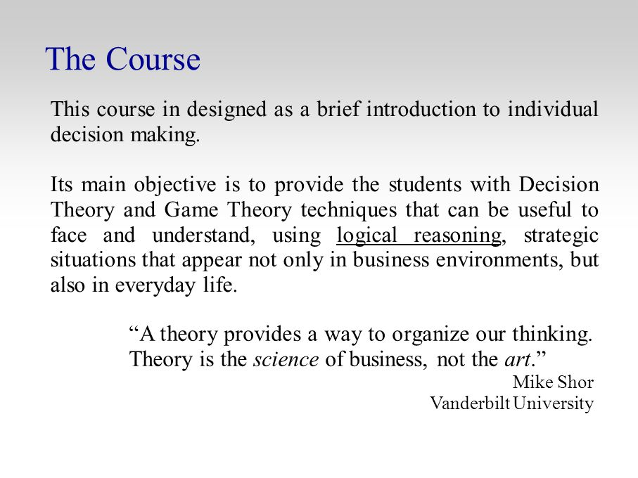 The Course This course in designed as a brief introduction to individual decision making.