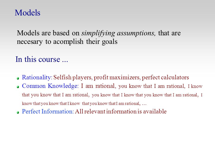 Models Models are based on simplifying assumptions, that are necesary to acomplish their goals In this course...
