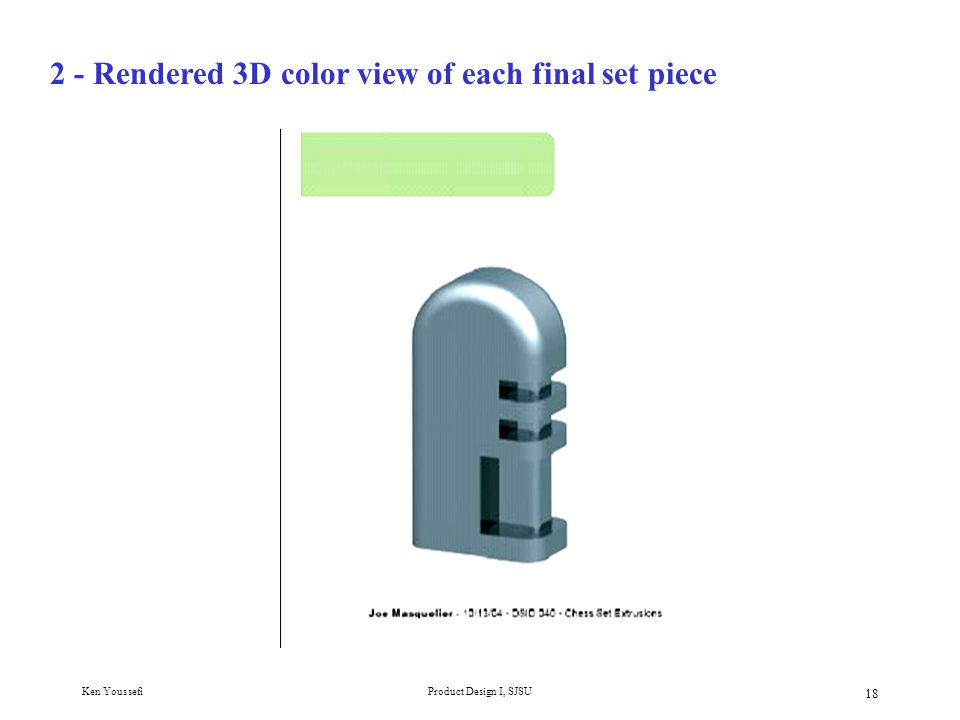 Ken YoussefiProduct Design I, SJSU 18 2 - Rendered 3D color view of each final set piece
