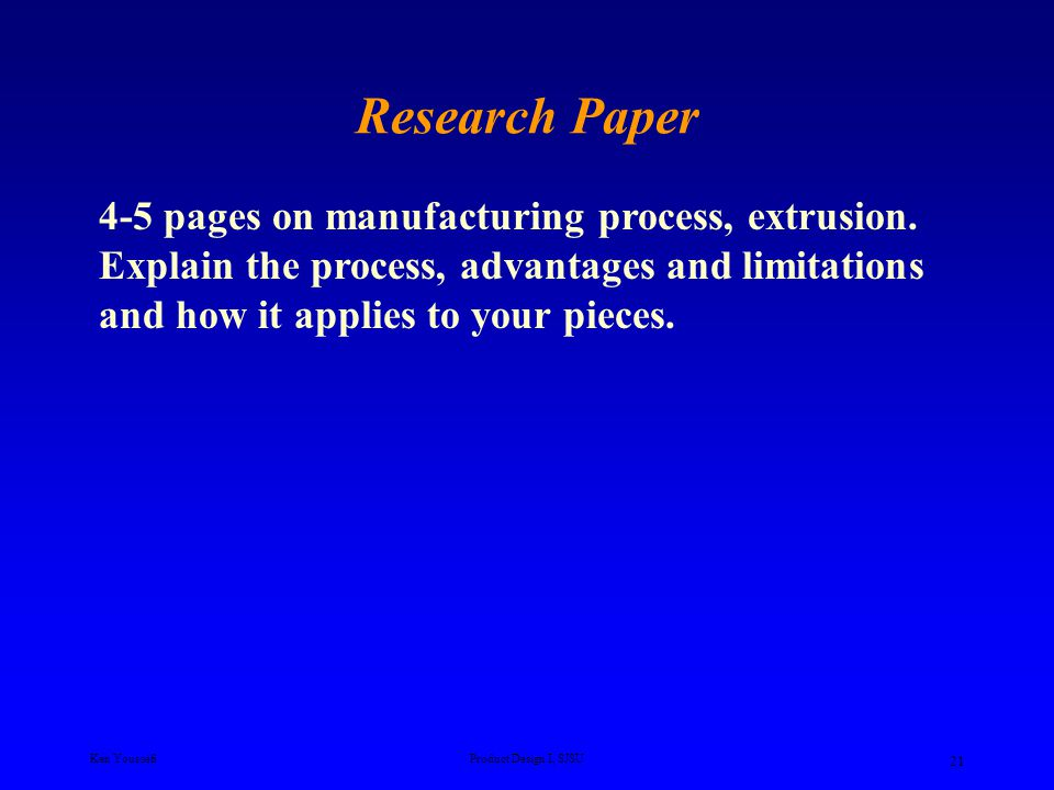 Ken YoussefiProduct Design I, SJSU 21 Research Paper 4-5 pages on manufacturing process, extrusion. Explain the process, advantages and limitations an