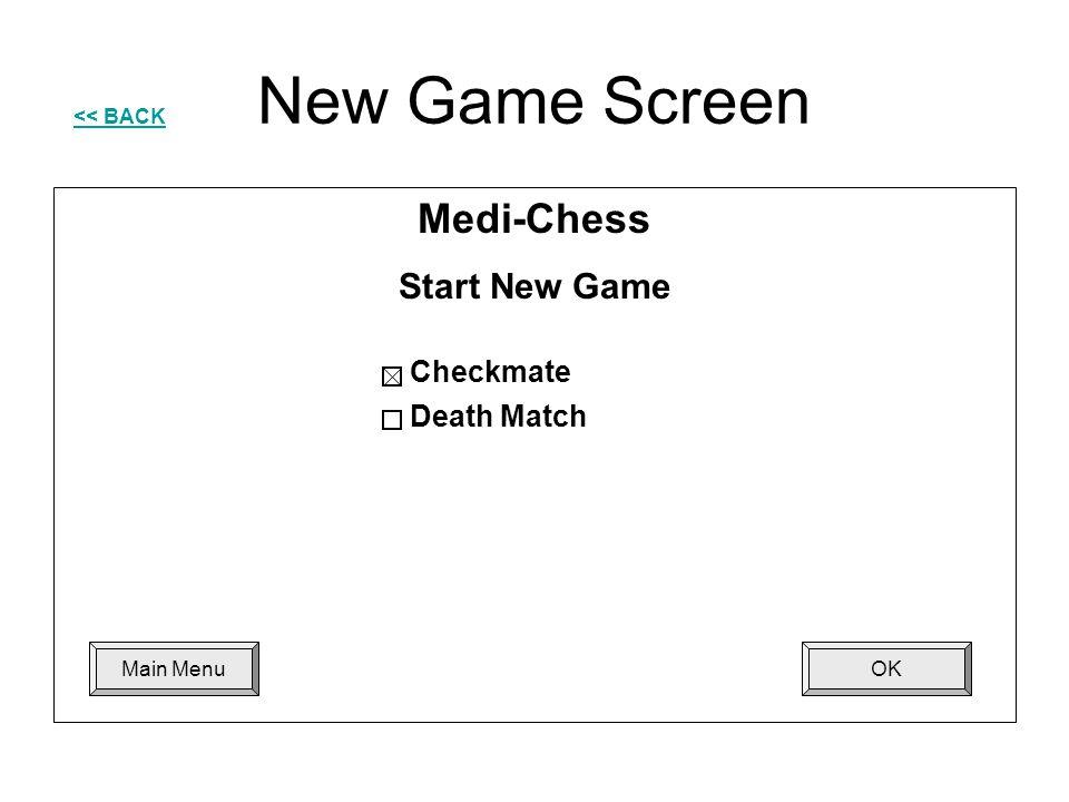 New Game Screen << BACK Checkmate Death Match OKMain Menu Medi-Chess Start New Game