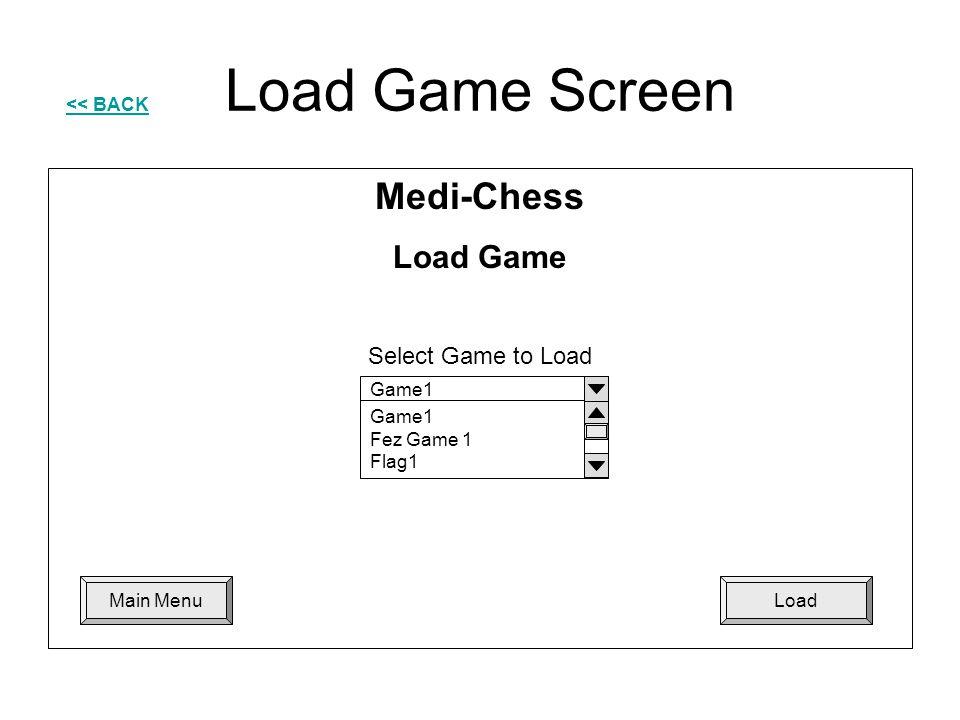 Load Game Screen << BACK LoadMain Menu Medi-Chess Load Game Game1 Fez Game 1 Flag1 Select Game to Load