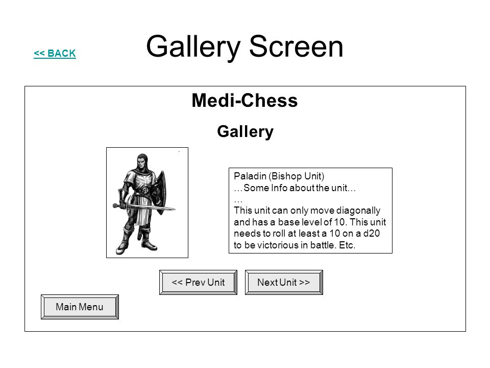 Gallery Screen << BACK Main Menu Medi-Chess Gallery << Prev UnitNext Unit >> Paladin (Bishop Unit) …Some Info about the unit… … This unit can only mov