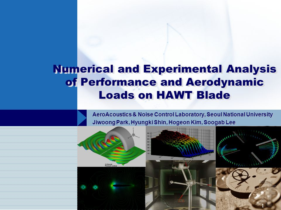 1 Numerical and Experimental Analysis of Performance and Aerodynamic Loads on HAWT Blade AeroAcoustics & Noise Control Laboratory, Seoul National Univ