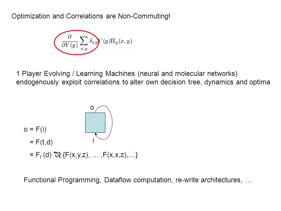 Optimization and Correlations are Non-Commuting! o = F(i) = F(t,d) = F t (d)  {F(x,y,z), …,F(x,x,z),…} Functional Programming, Dataflow computation,