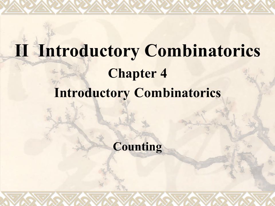 II Introductory Combinatorics Chapter 4 Introductory Combinatorics Counting