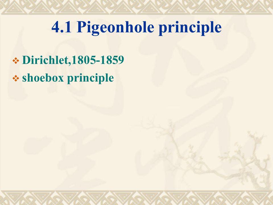 4.1 Pigeonhole principle  Dirichlet,1805-1859  shoebox principle