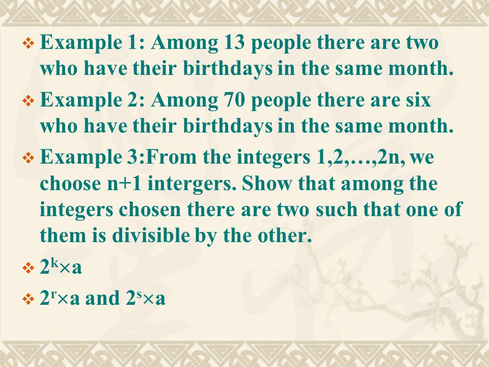  Example 1: Among 13 people there are two who have their birthdays in the same month.