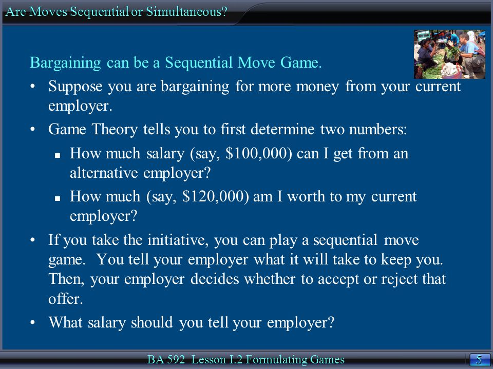 5 5 Bargaining can be a Sequential Move Game.