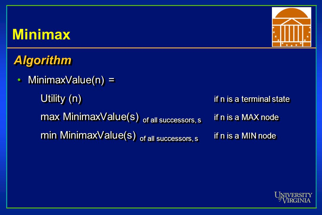 Minimax Strategy Optimal Stragtegy Leads to outcomes at least as good as any other strategy when playing an infallible opponentLeads to outcomes at le