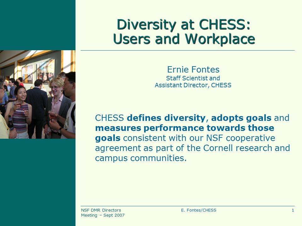 1E. Fontes/CHESSNSF DMR Directors Meeting – Sept 2007 Diversity at CHESS: Users and Workplace Ernie Fontes Staff Scientist and Assistant Director, CHE
