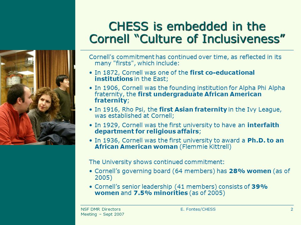 """2E. Fontes/CHESSNSF DMR Directors Meeting – Sept 2007 CHESS is embedded in the Cornell """"Culture of Inclusiveness"""" Cornell's commitment has continued o"""