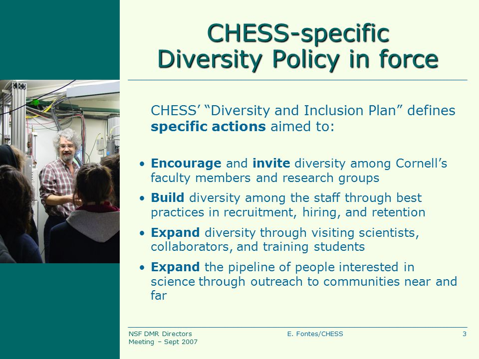 """3E. Fontes/CHESSNSF DMR Directors Meeting – Sept 2007 CHESS-specific Diversity Policy in force CHESS' """"Diversity and Inclusion Plan"""" defines specific"""