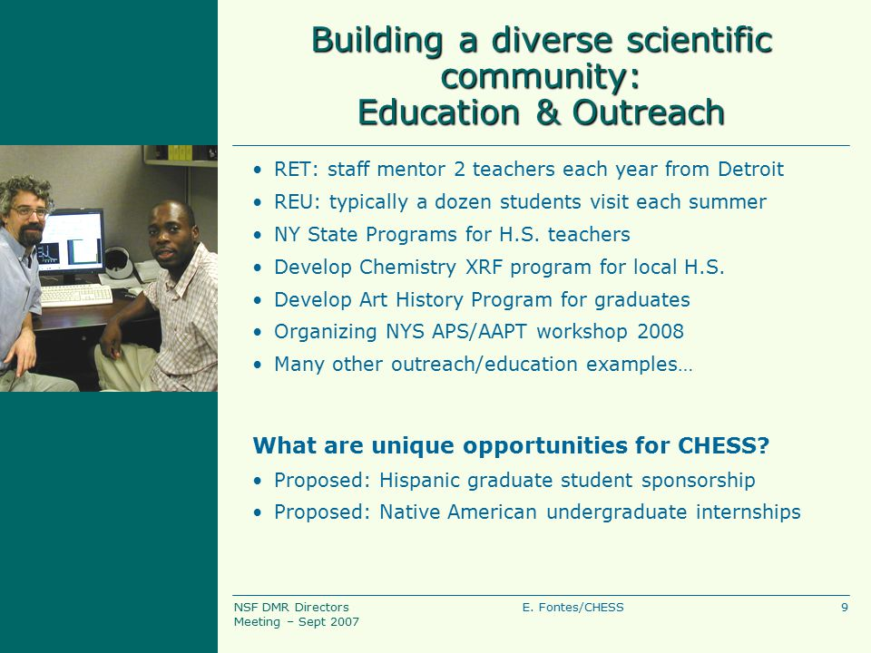 9E. Fontes/CHESSNSF DMR Directors Meeting – Sept 2007 Building a diverse scientific community: Education & Outreach RET: staff mentor 2 teachers each