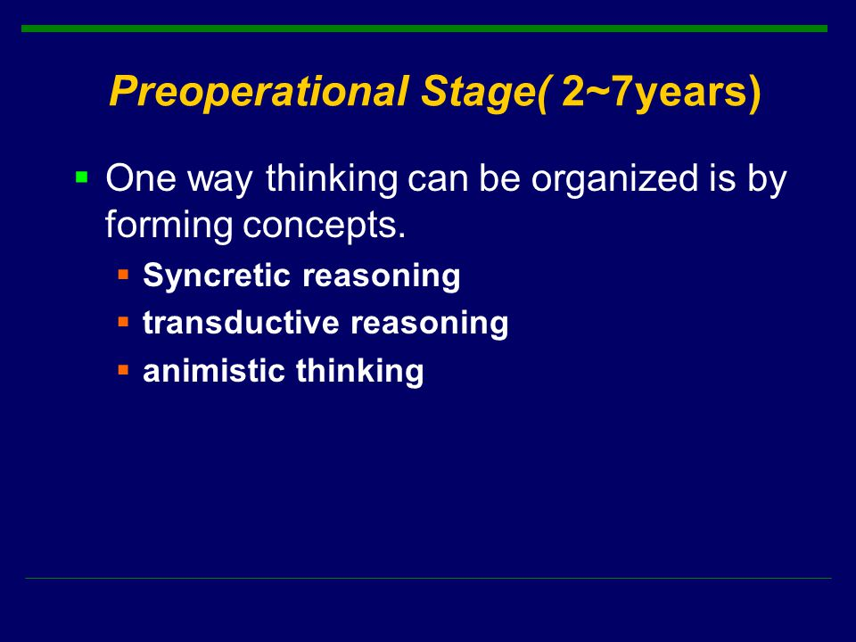 Preoperational Stage( 2~7years)  One way thinking can be organized is by forming concepts.