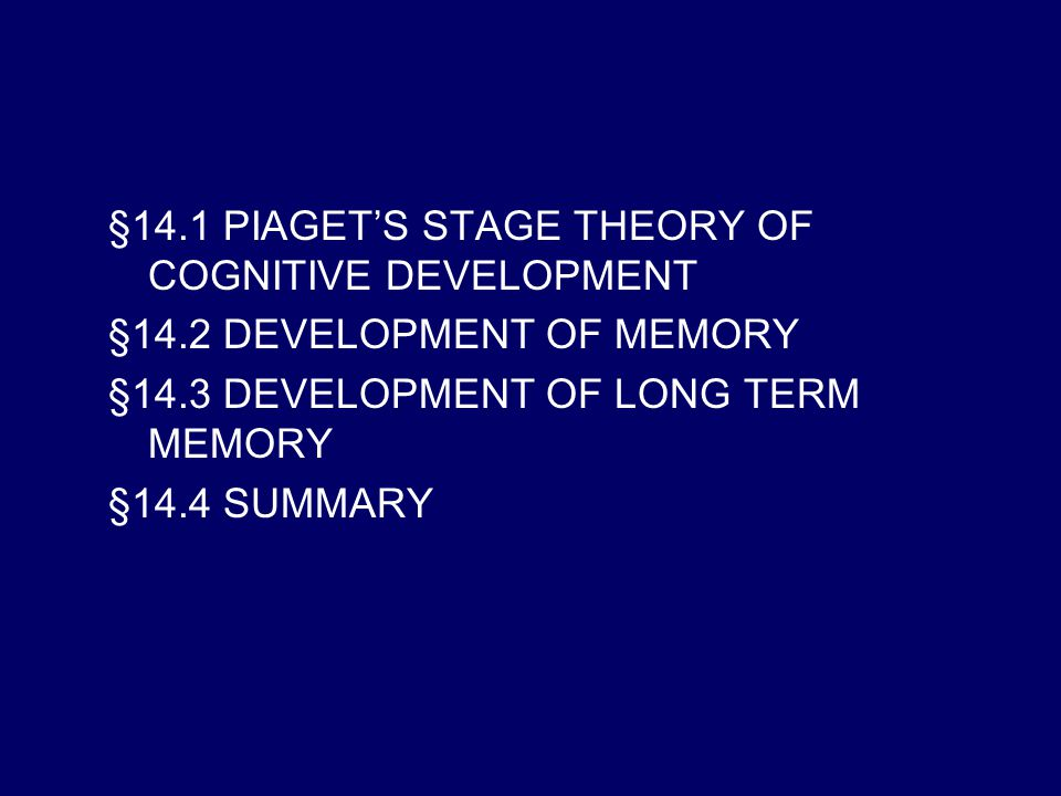§14.1 PIAGET'S STAGE THEORY OF COGNITIVE DEVELOPMENT  Piaget described cognitive development as a process that involved adaptations of cognitive structures through the child's interactions with the environment.
