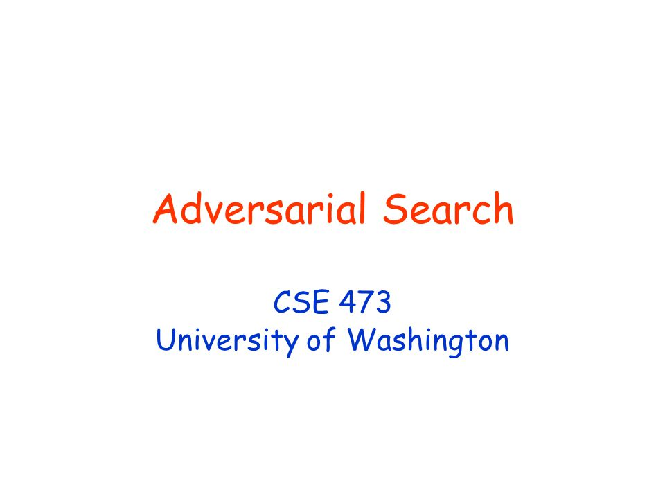 Adversarial Search CSE 473 University of Washington