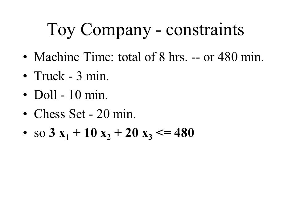 Toy Company - constraints Machine Time: total of 8 hrs.