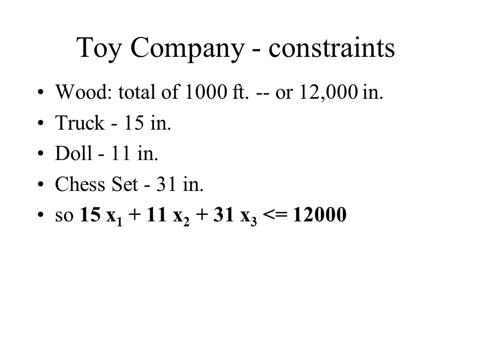 Toy Company - constraints Wood: total of 1000 ft. -- or 12,000 in.
