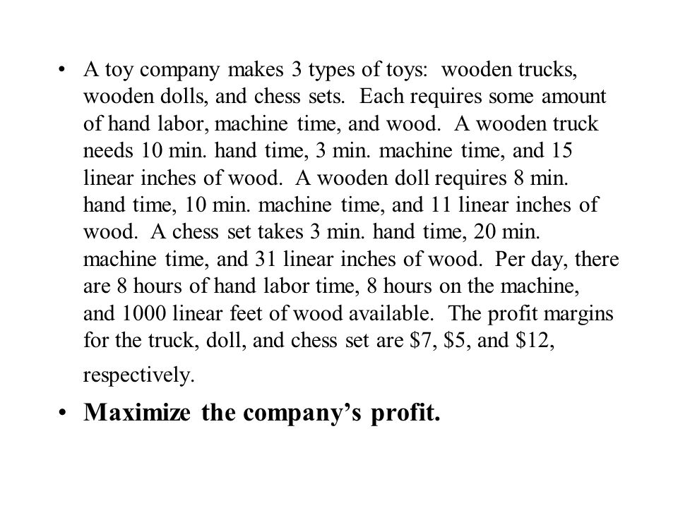 A toy company makes 3 types of toys: wooden trucks, wooden dolls, and chess sets.