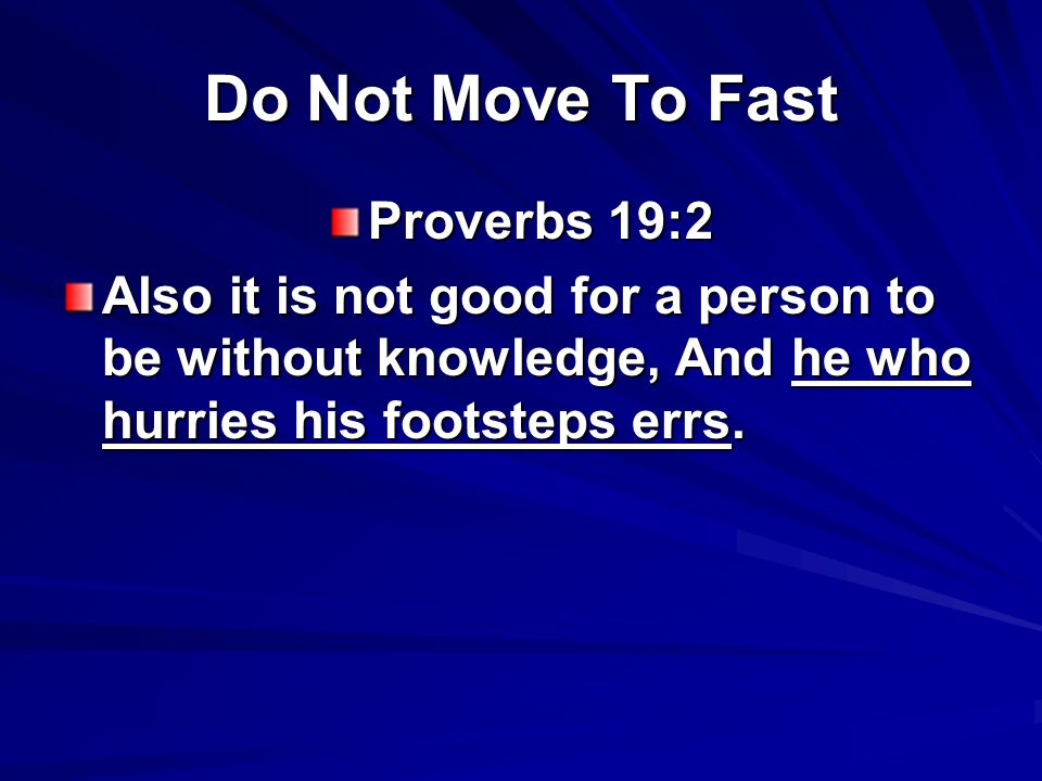 Do Not Move To Fast Proverbs 29:20 Do you see a man hasty in his words.