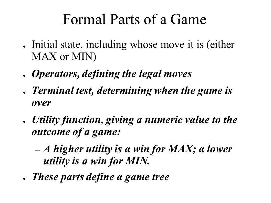 Partial Game Tree for Tic-Tac-Toe MAX(X) MIN(O) MAX(X) MIN(O) Terminal utility Win for MIN Draw Win for MAX
