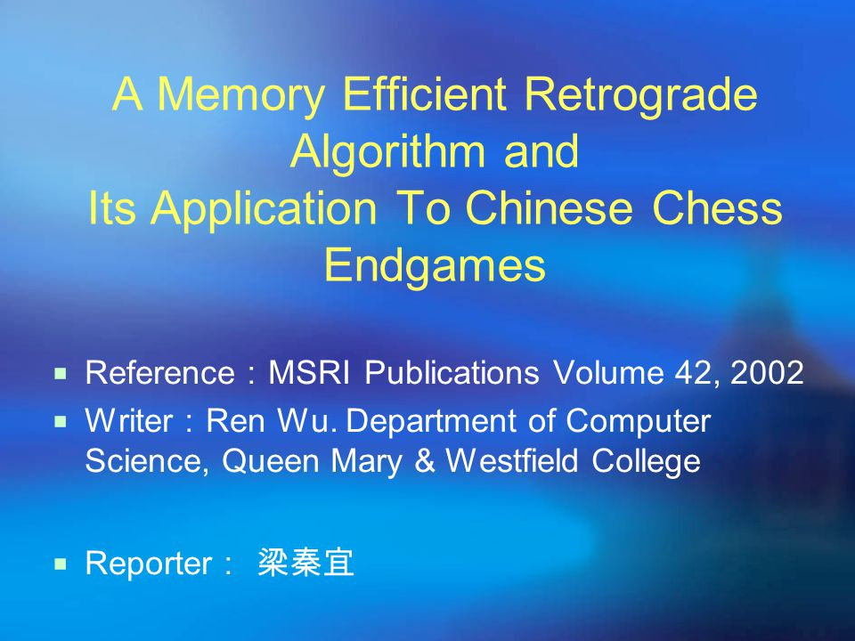 A Memory Efficient Retrograde Algorithm and Its Application To Chinese Chess Endgames  Reference : MSRI Publications Volume 42, 2002  Writer : Ren Wu.
