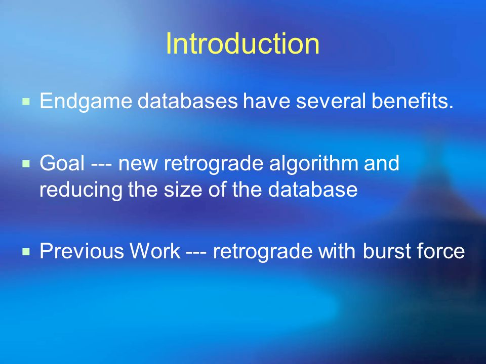Introduction  Endgame databases have several benefits.
