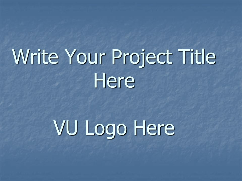 Write Your Project Title Here VU Logo Here
