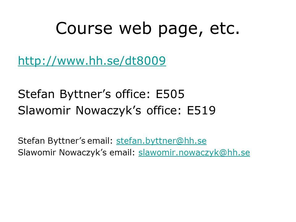 Course web page, etc. http://www.hh.se/dt8009 Stefan Byttner's office: E505 Slawomir Nowaczyk's office: E519 Stefan Byttner's email: stefan.byttner@hh