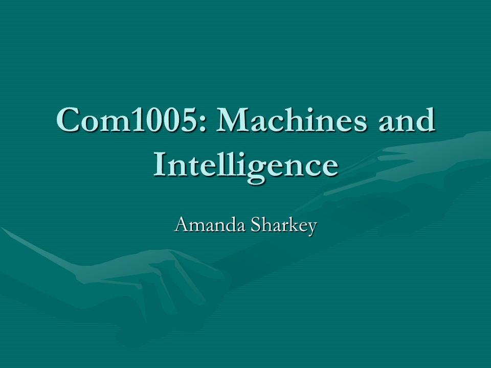 Com1005: Machines and Intelligence Amanda Sharkey