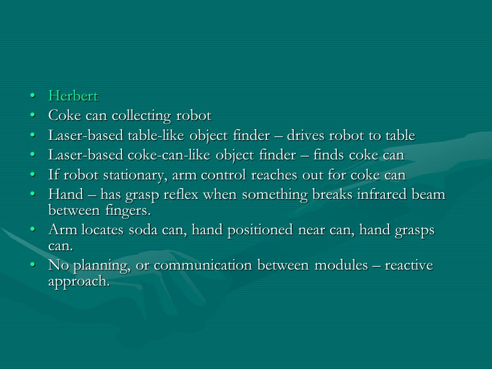 HerbertHerbert Coke can collecting robotCoke can collecting robot Laser-based table-like object finder – drives robot to tableLaser-based table-like o
