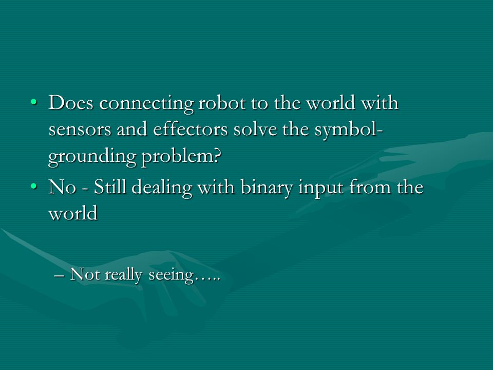 Does connecting robot to the world with sensors and effectors solve the symbol- grounding problem?Does connecting robot to the world with sensors and