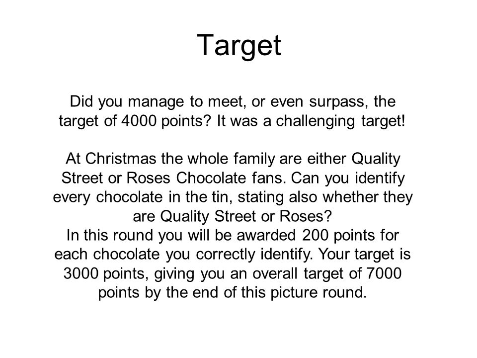 Target Did you manage to meet, or even surpass, the target of 4000 points? It was a challenging target! At Christmas the whole family are either Quali