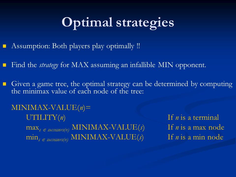 Optimal strategies Assumption: Both players play optimally !.