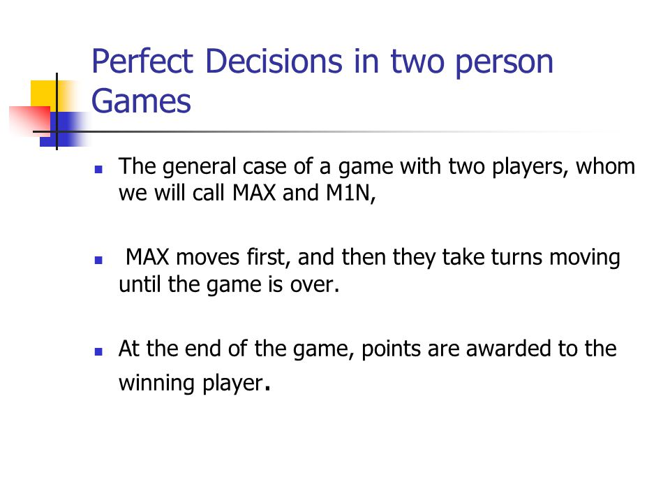 Formal definition of game as search problem The initial state, which includes the board position and an indication of whose move it is.