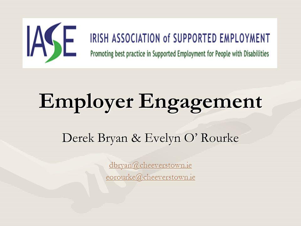 Employer Engagement Derek Bryan & Evelyn O' Rourke dbryan@cheeverstown.ie eorourke@cheeverstown.ie