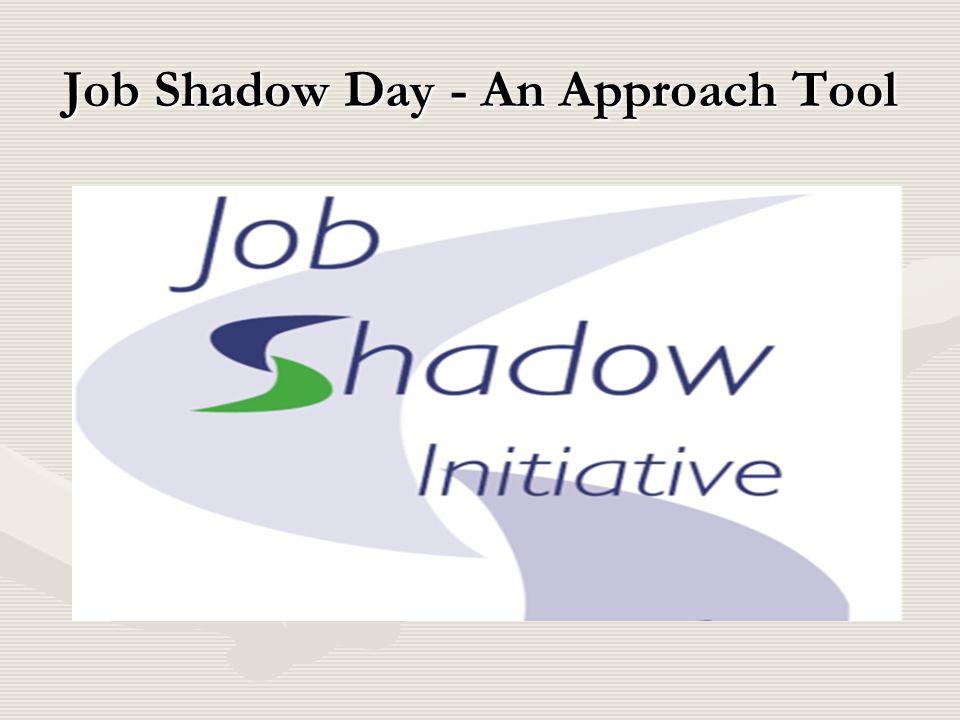 Job Shadow Day - An Approach Tool