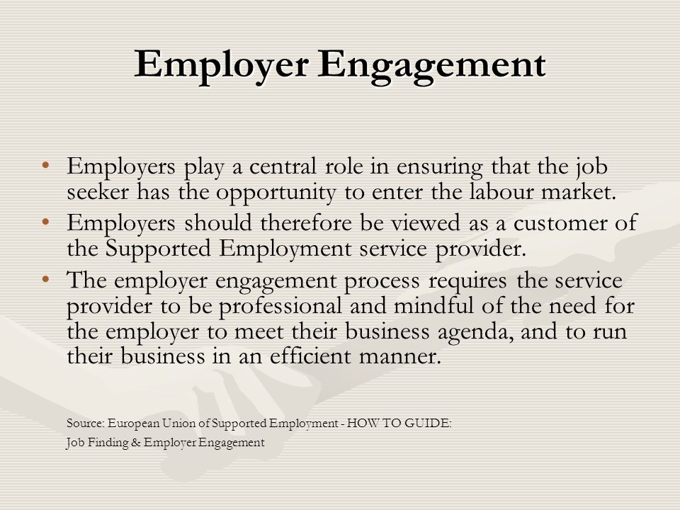 Employer Engagement Employers play a central role in ensuring that the job seeker has the opportunity to enter the labour market. Employers should the