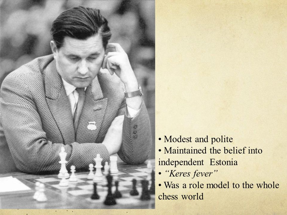 """Modest and polite Maintained the belief into independent Estonia """"Keres fever"""" Was a role model to the whole chess world"""