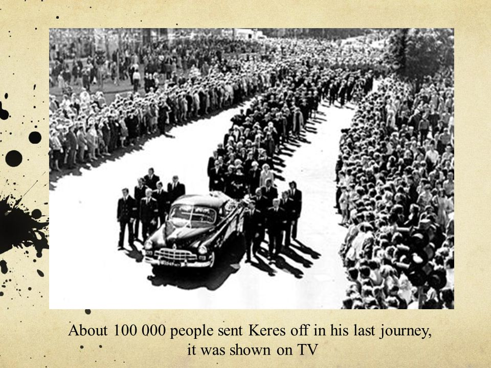 About 100 000 people sent Keres off in his last journey, it was shown on TV
