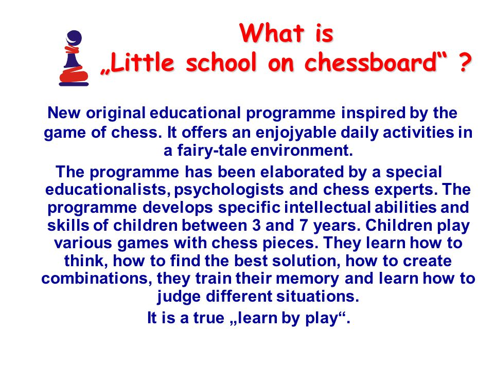 "What is ""Little school on chessboard"" ? New original educational programme inspired by the game of chess. It offers an enjojyable daily activities in"